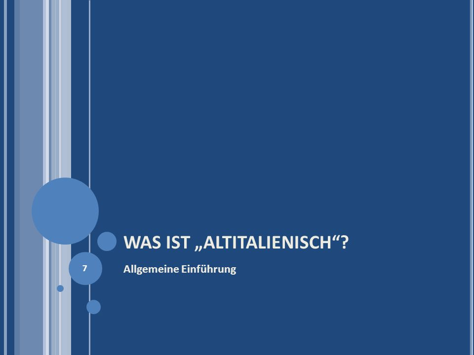 WAS IST ALTITALIENISCH? Allgemeine Einführung 7