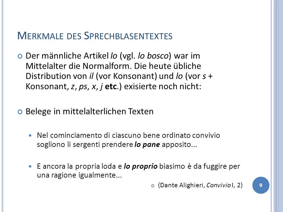 M ERKMALE DES S PRECHBLASENTEXTES Der männliche Artikel lo (vgl. lo bosco) war im Mittelalter die Normalform. Die heute übliche Distribution von il (v