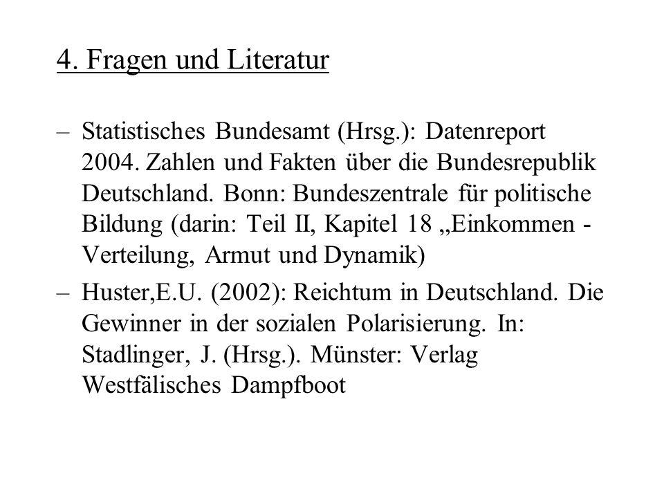 4. Fragen und Literatur –Statistisches Bundesamt (Hrsg.): Datenreport 2004. Zahlen und Fakten über die Bundesrepublik Deutschland. Bonn: Bundeszentral