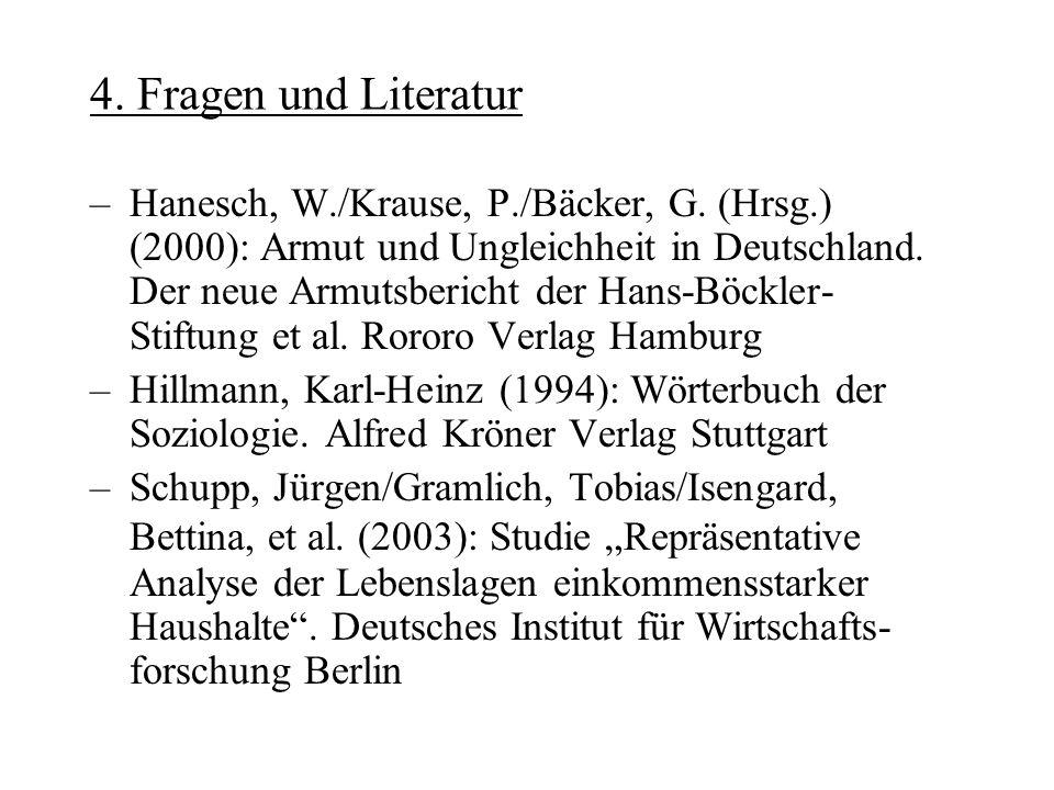 4. Fragen und Literatur –Hanesch, W./Krause, P./Bäcker, G. (Hrsg.) (2000): Armut und Ungleichheit in Deutschland. Der neue Armutsbericht der Hans-Böck