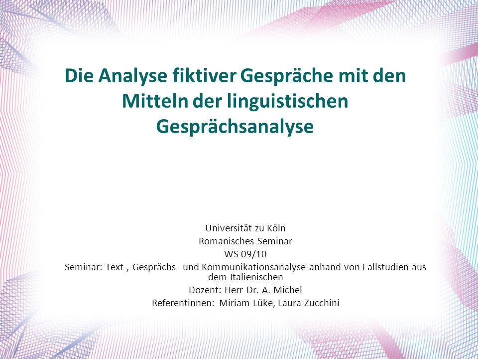 Die Analyse fiktiver Gespräche mit den Mitteln der linguistischen Gesprächsanalyse Universität zu Köln Romanisches Seminar WS 09/10 Seminar: Text-, Ge