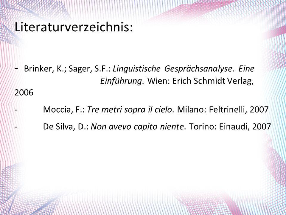 Literaturverzeichnis: - Brinker, K.; Sager, S.F.: Linguistische Gesprächsanalyse. Eine Einführung. Wien: Erich Schmidt Verlag, 2006 -Moccia, F.: Tre m