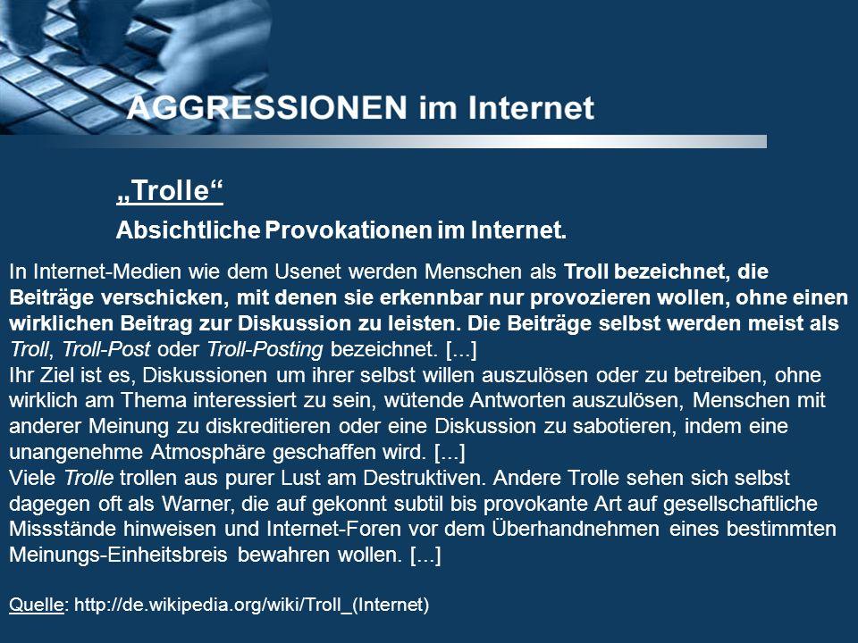 Trolle Absichtliche Provokationen im Internet. In Internet-Medien wie dem Usenet werden Menschen als Troll bezeichnet, die Beiträge verschicken, mit d