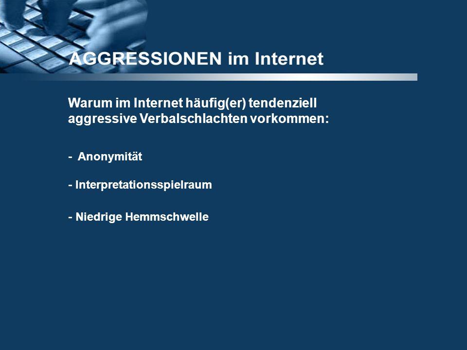 Warum im Internet häufig(er) tendenziell aggressive Verbalschlachten vorkommen: - Anonymität - Interpretationsspielraum - Niedrige Hemmschwelle