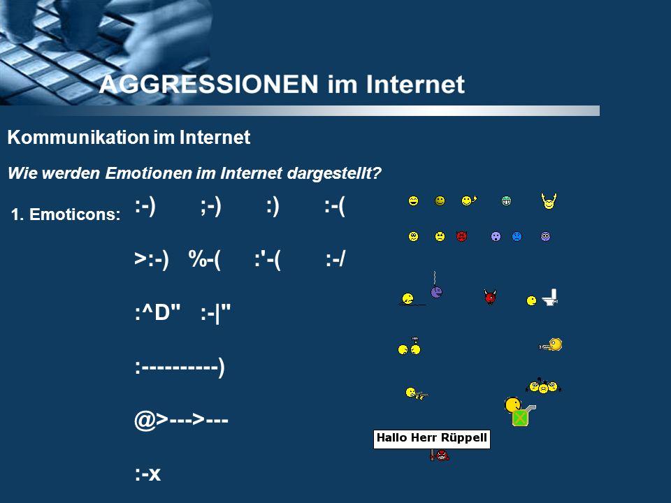 Wie werden Emotionen im Internet dargestellt? 1. Emoticons: :-) ;-) :) :-( >:-) %-( :'-( :-/ :^D