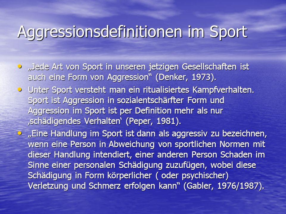Aggressionsdefinitionen im Sport Jede Art von Sport in unseren jetzigen Gesellschaften ist auch eine Form von Aggression (Denker, 1973). Jede Art von