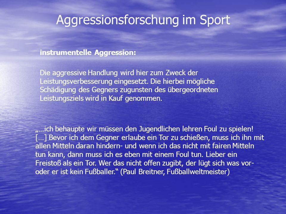 Aggressionsforschung im Sport instrumentelle Aggression: Die aggressive Handlung wird hier zum Zweck der Leistungsverbesserung eingesetzt. Die hierbei