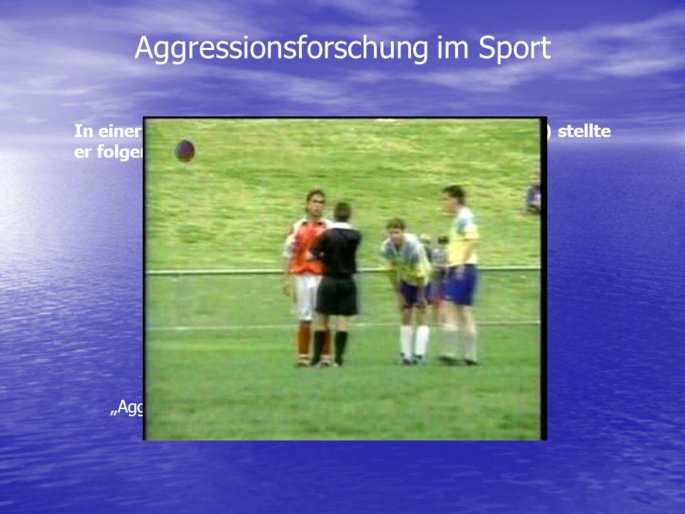 Aggressionsforschung im Sport In einer Untersuchung (unter die alle Sportarten fallen) stellte er folgende Häufigkeitsverteilung von Fouls fest: nicht
