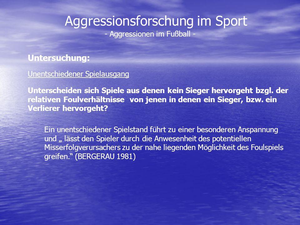 Aggressionsforschung im Sport - Aggressionen im Fußball - Unentschiedener Spielausgang Unterscheiden sich Spiele aus denen kein Sieger hervorgeht bzgl