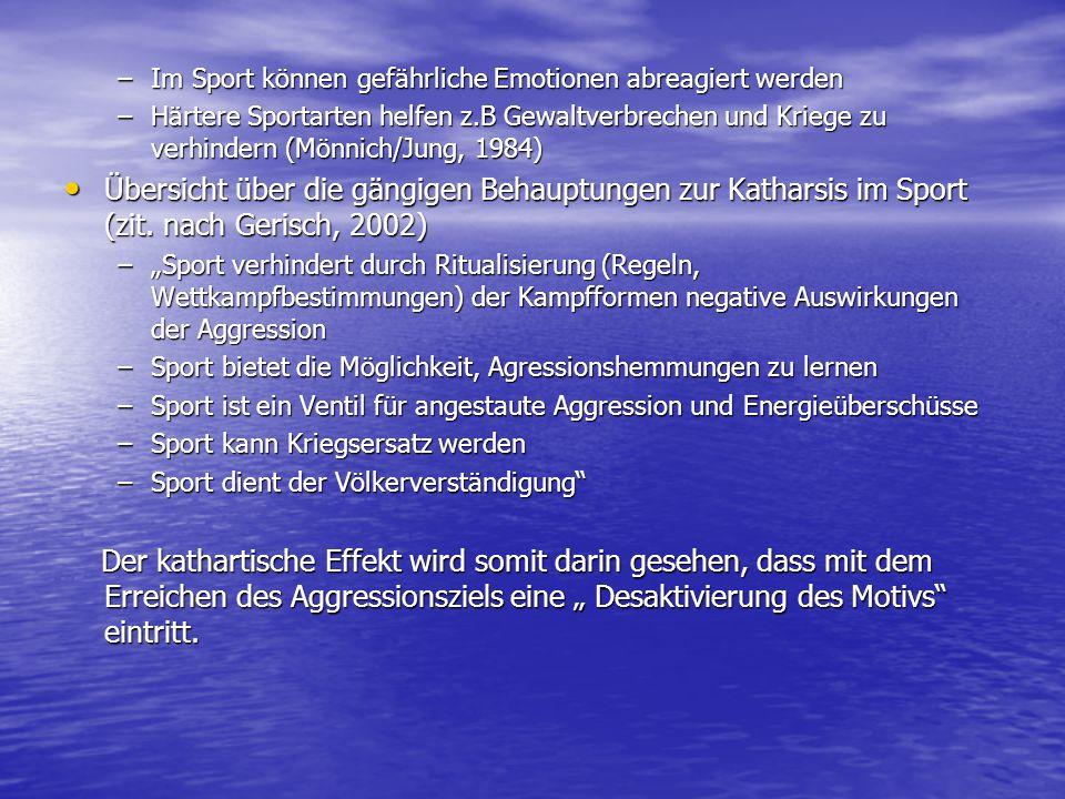 –Im Sport können gefährliche Emotionen abreagiert werden –Härtere Sportarten helfen z.B Gewaltverbrechen und Kriege zu verhindern (Mönnich/Jung, 1984)