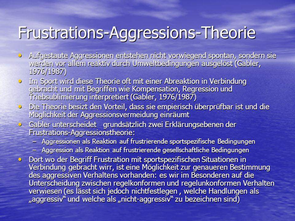 Frustrations-Aggressions-Theorie Aufgestaute Aggressionen entstehen nicht vorwiegend spontan, sondern sie werden vor allem reaktiv durch Umweltbedingu