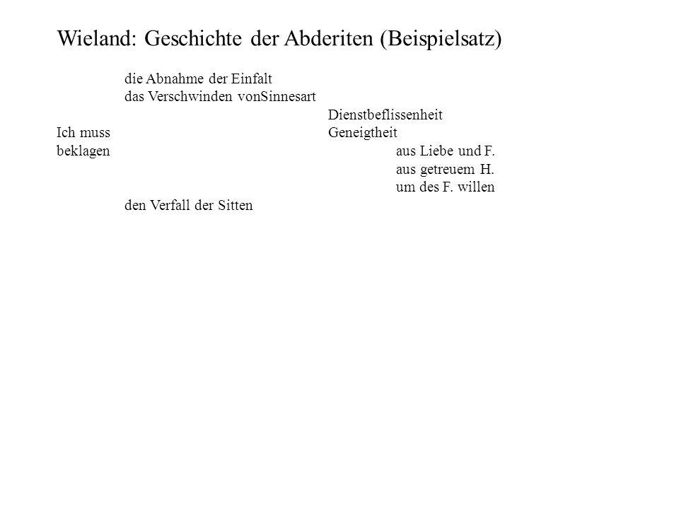 Wieland: Geschichte der Abderiten (Beispielsatz) die Abnahme der Einfalt das Verschwinden vonSinnesart Dienstbeflissenheit Ich mussGeneigtheit beklage