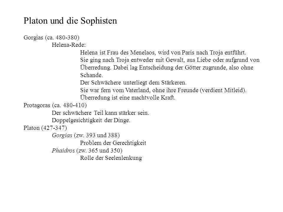 Platon und die Sophisten Gorgias (ca. 480-380) Helena-Rede: Helena ist Frau des Menelaos, wird von Paris nach Troja entführt. Sie ging nach Troja entw