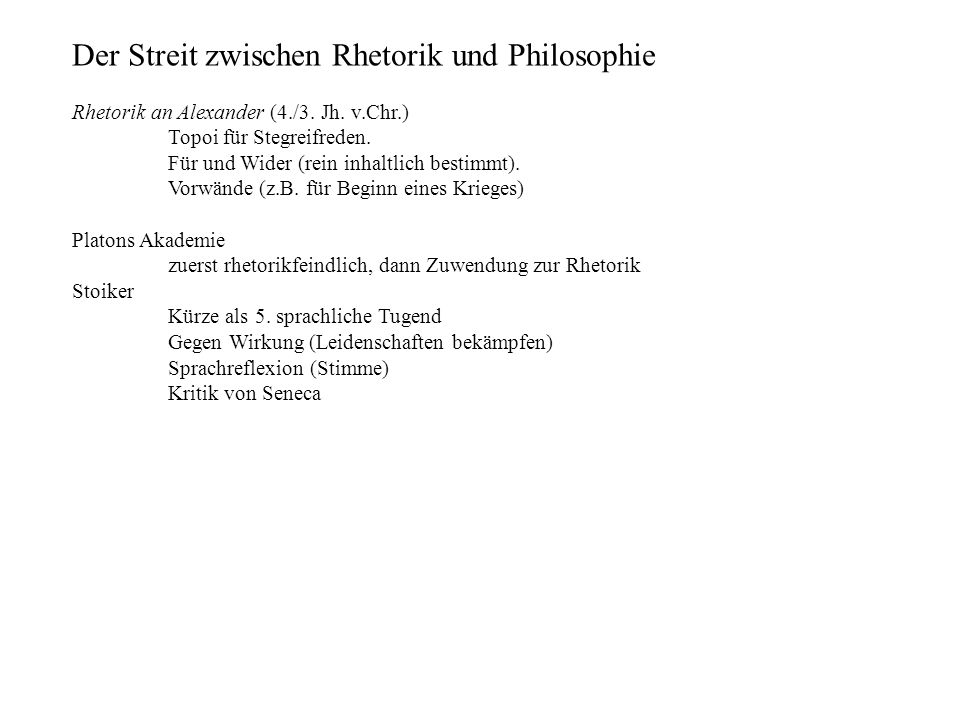 Der Streit zwischen Rhetorik und Philosophie Rhetorik an Alexander (4./3. Jh. v.Chr.) Topoi für Stegreifreden. Für und Wider (rein inhaltlich bestimmt