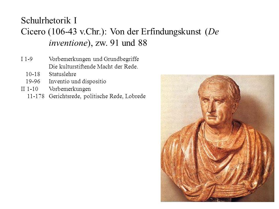 Schulrhetorik I Cicero (106-43 v.Chr.): Von der Erfindungskunst (De inventione), zw. 91 und 88 I 1-9 Vorbemerkungen und Grundbegriffe Die kulturstifte
