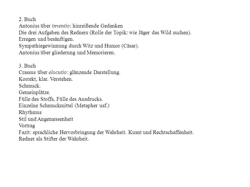 2. Buch Antonius über inventio: hinreißende Gedanken Die drei Aufgaben des Redners (Rolle der Topik: wie Jäger das Wild suchen). Erregen und besänftig