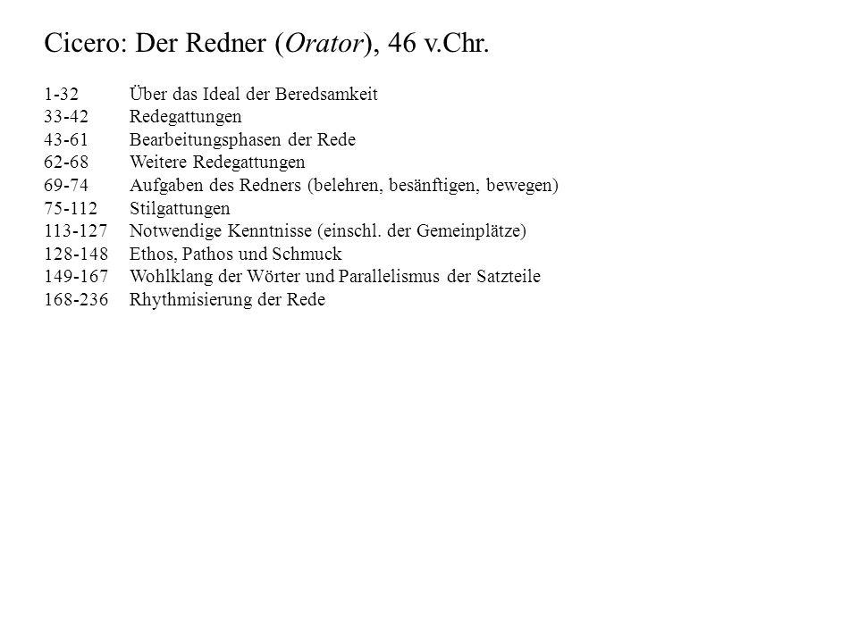 Cicero: Der Redner (Orator), 46 v.Chr. 1-32 Über das Ideal der Beredsamkeit 33-42 Redegattungen 43-61 Bearbeitungsphasen der Rede 62-68 Weitere Redega