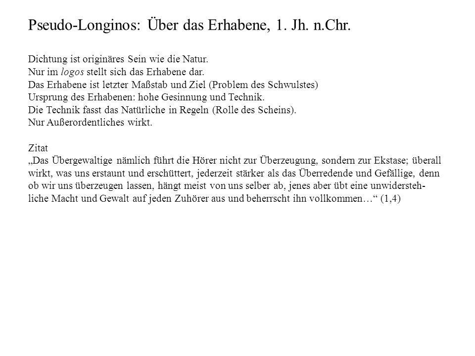 Pseudo-Longinos: Über das Erhabene, 1. Jh. n.Chr. Dichtung ist originäres Sein wie die Natur. Nur im logos stellt sich das Erhabene dar. Das Erhabene