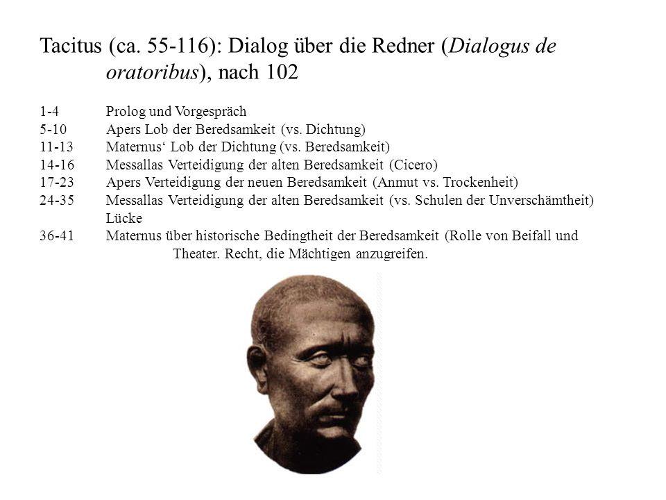 Tacitus (ca. 55-116): Dialog über die Redner (Dialogus de oratoribus), nach 102 1-4Prolog und Vorgespräch 5-10Apers Lob der Beredsamkeit (vs. Dichtung