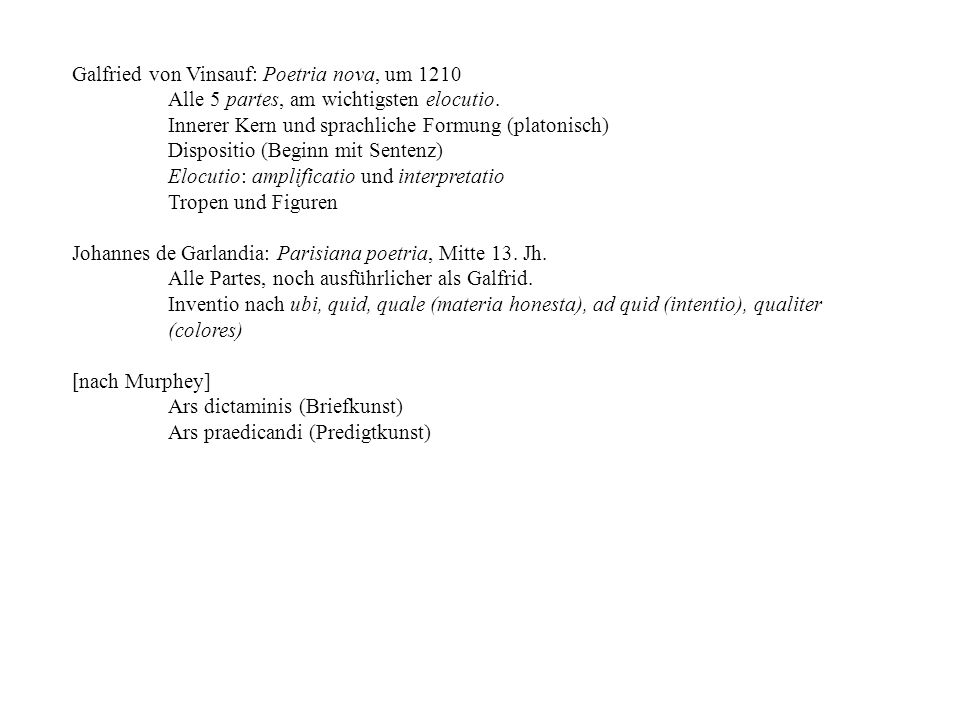 Galfried von Vinsauf: Poetria nova, um 1210 Alle 5 partes, am wichtigsten elocutio. Innerer Kern und sprachliche Formung (platonisch) Dispositio (Begi
