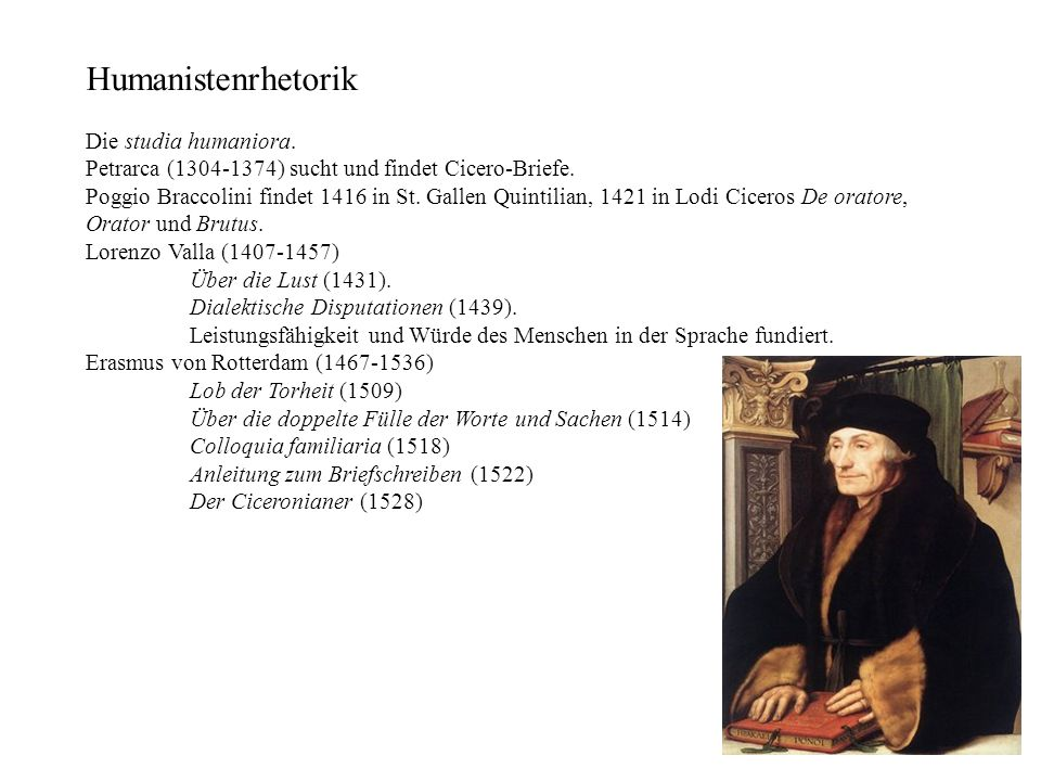 Humanistenrhetorik Die studia humaniora. Petrarca (1304-1374) sucht und findet Cicero-Briefe. Poggio Braccolini findet 1416 in St. Gallen Quintilian,