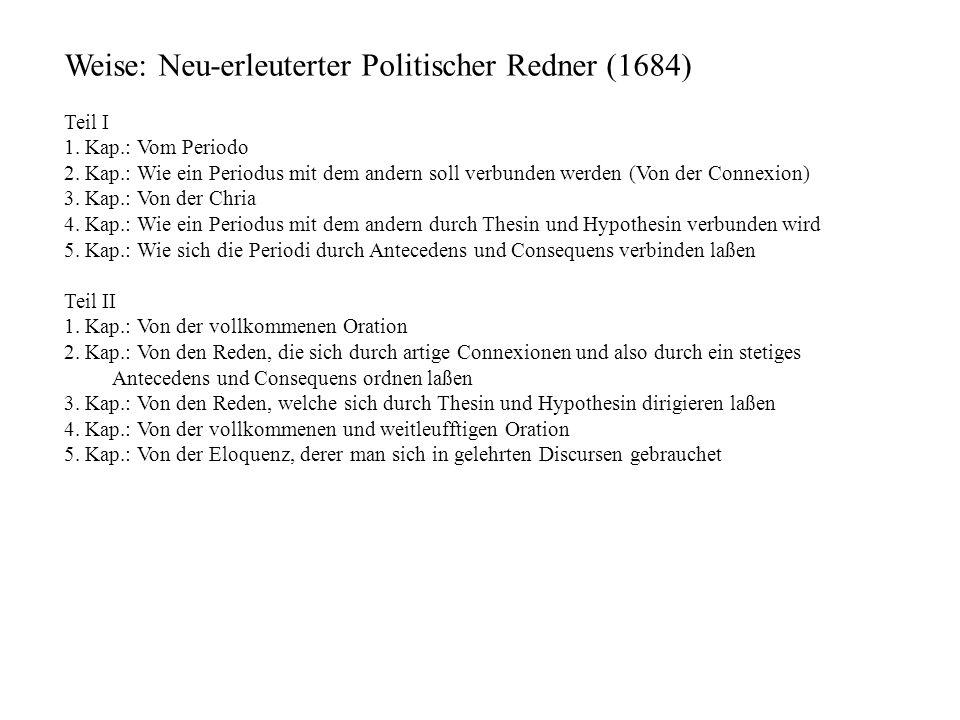 Weise: Neu-erleuterter Politischer Redner (1684) Teil I 1. Kap.: Vom Periodo 2. Kap.: Wie ein Periodus mit dem andern soll verbunden werden (Von der C