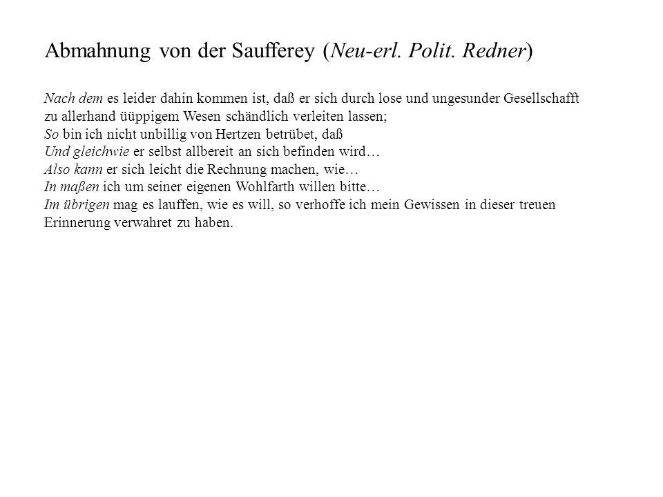 Abmahnung von der Saufferey (Neu-erl. Polit. Redner) Nach dem es leider dahin kommen ist, daß er sich durch lose und ungesunder Gesellschafft zu aller