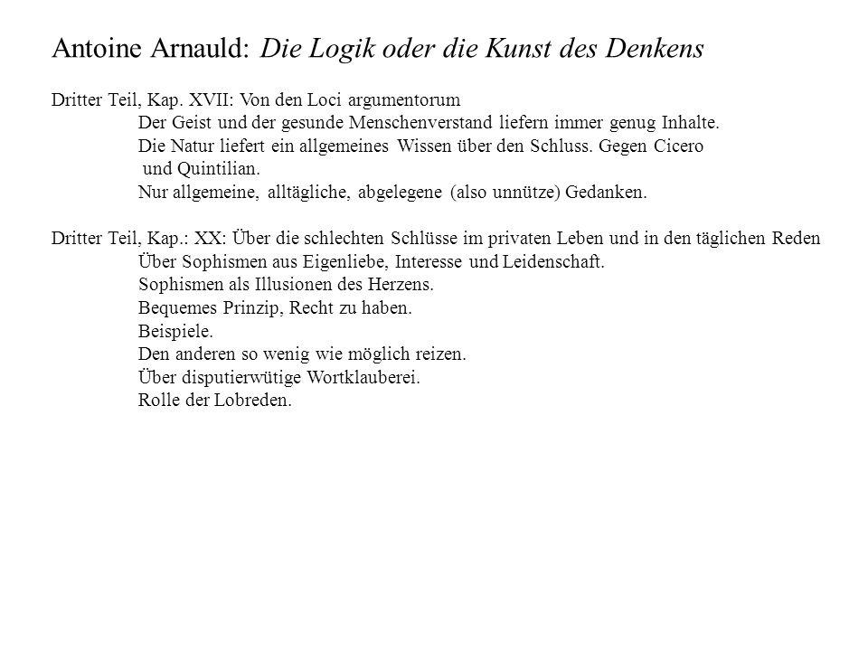 Antoine Arnauld: Die Logik oder die Kunst des Denkens Dritter Teil, Kap. XVII: Von den Loci argumentorum Der Geist und der gesunde Menschenverstand li