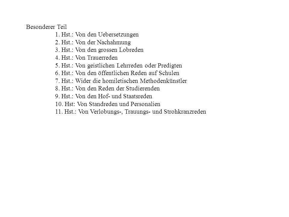 Besonderer Teil 1. Hst.: Von den Uebersetzungen 2. Hst.: Von der Nachahmung 3. Hst.: Von den grossen Lobreden 4. Hst.: Von Trauerreden 5. Hst.: Von ge