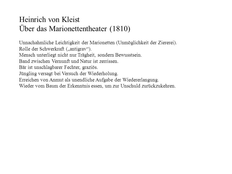 Heinrich von Kleist Über das Marionettentheater (1810) Unnachahmliche Leichtigkeit der Marionetten (Unmöglichkeit der Ziererei). Rolle der Schwerkraft