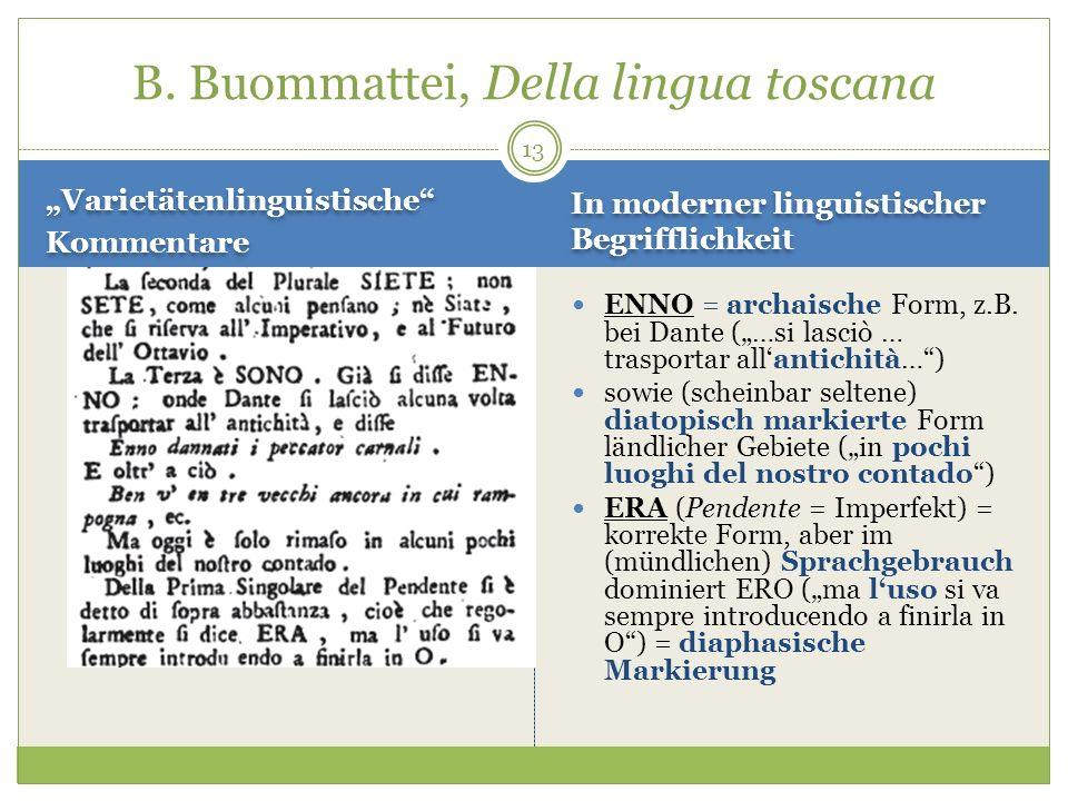 13 Varietätenlinguistische Kommentare Varietätenlinguistische Kommentare ENNO = archaische Form, z.B. bei Dante (…si lasciò … trasportar allantichità…