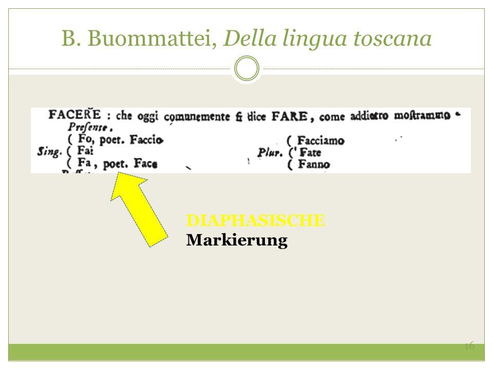 16 B. Buommattei, Della lingua toscana DIAPHASISCHE Markierung