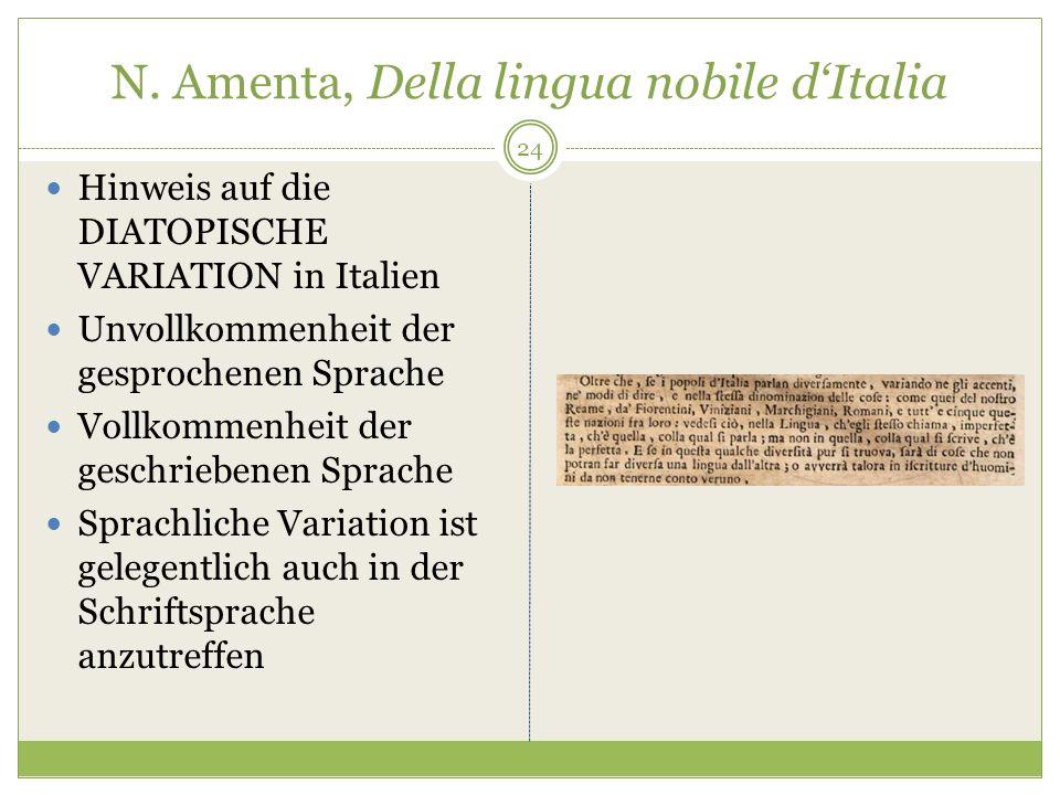 N. Amenta, Della lingua nobile dItalia Hinweis auf die DIATOPISCHE VARIATION in Italien Unvollkommenheit der gesprochenen Sprache Vollkommenheit der g