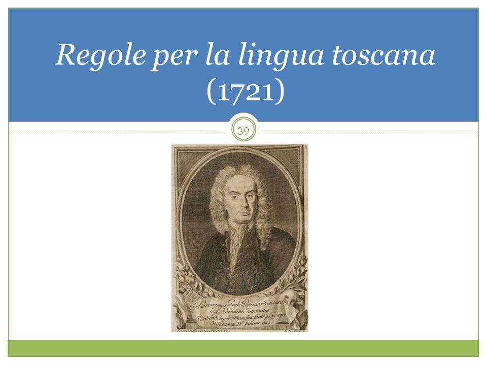 GIROLAMO GIGLI Regole per la lingua toscana (1721) 39