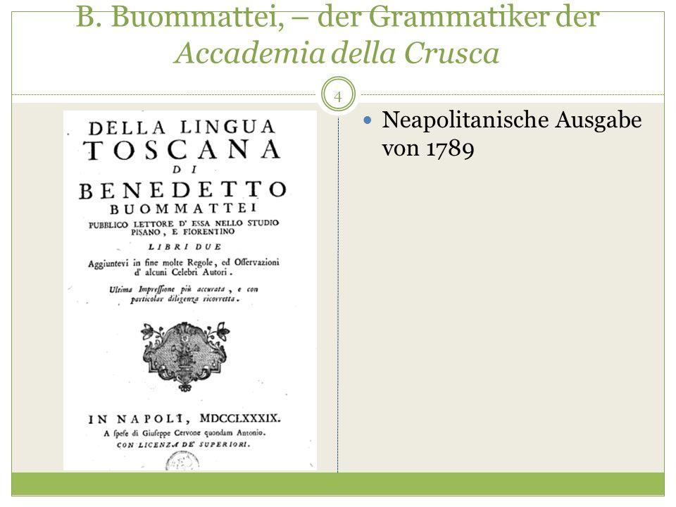 4 B. Buommattei, – der Grammatiker der Accademia della Crusca Neapolitanische Ausgabe von 1789