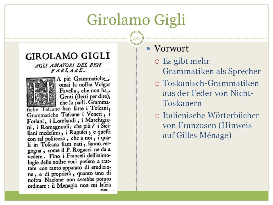 Girolamo Gigli Vorwort Es gibt mehr Grammatiken als Sprecher Toskanisch-Grammatiken aus der Feder von Nicht- Toskanern Italienische Wörterbücher von Franzosen (Hinweis auf Gilles Ménage) 40