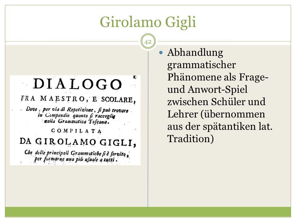 Girolamo Gigli Abhandlung grammatischer Phänomene als Frage- und Anwort-Spiel zwischen Schüler und Lehrer (übernommen aus der spätantiken lat. Traditi