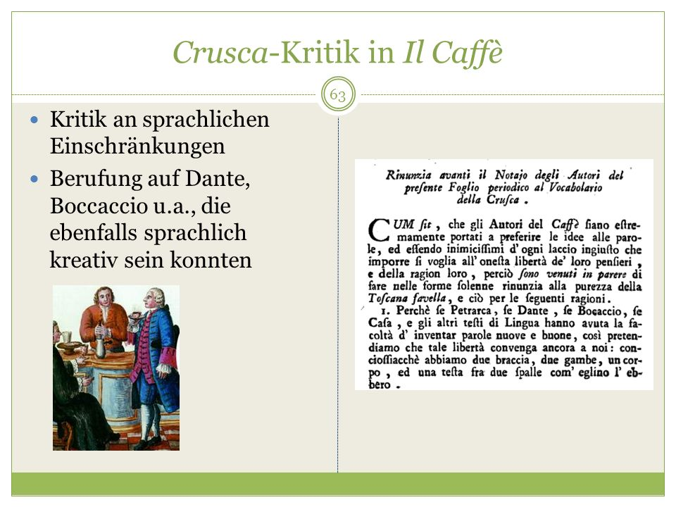 Crusca-Kritik in Il Caffè Kritik an sprachlichen Einschränkungen Berufung auf Dante, Boccaccio u.a., die ebenfalls sprachlich kreativ sein konnten 63