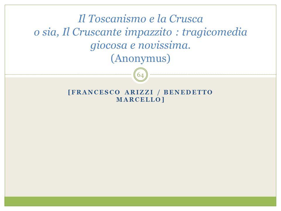 [FRANCESCO ARIZZI / BENEDETTO MARCELLO] Il Toscanismo e la Crusca o sia, Il Cruscante impazzito : tragicomedia giocosa e novissima.