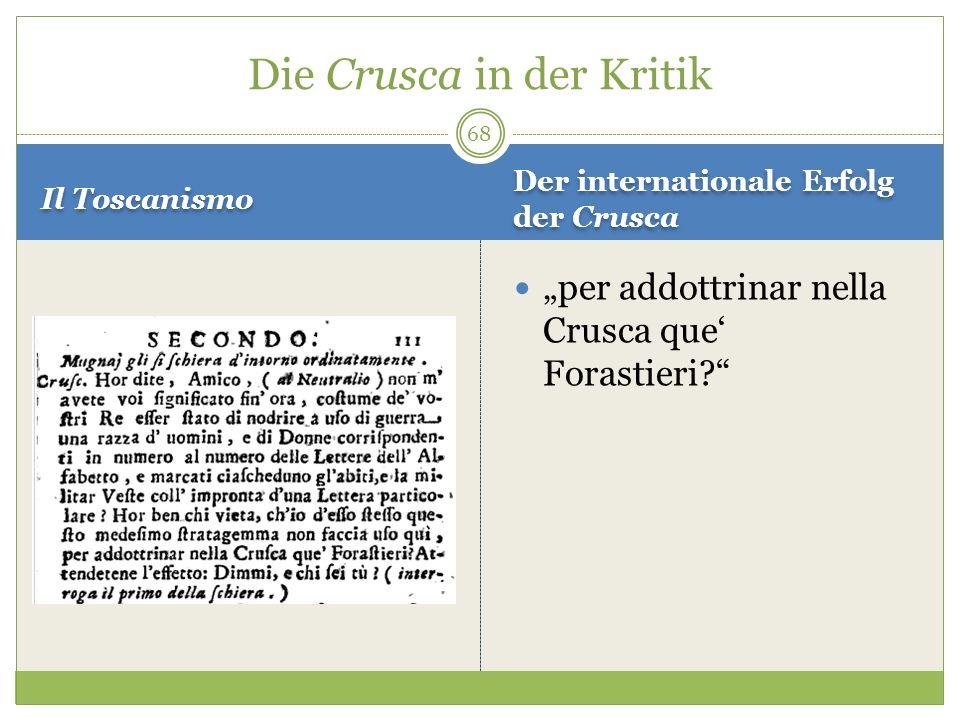 Il Toscanismo Der internationale Erfolg der Crusca per addottrinar nella Crusca que Forastieri? Die Crusca in der Kritik 68
