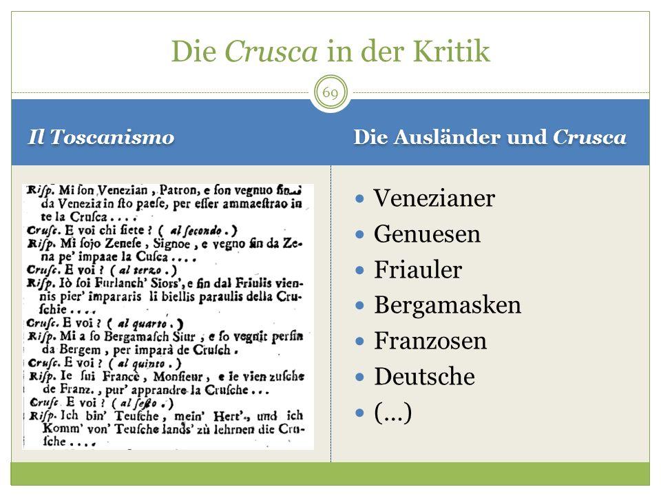 Il Toscanismo Die Ausländer und Crusca Venezianer Genuesen Friauler Bergamasken Franzosen Deutsche (…) Die Crusca in der Kritik 69