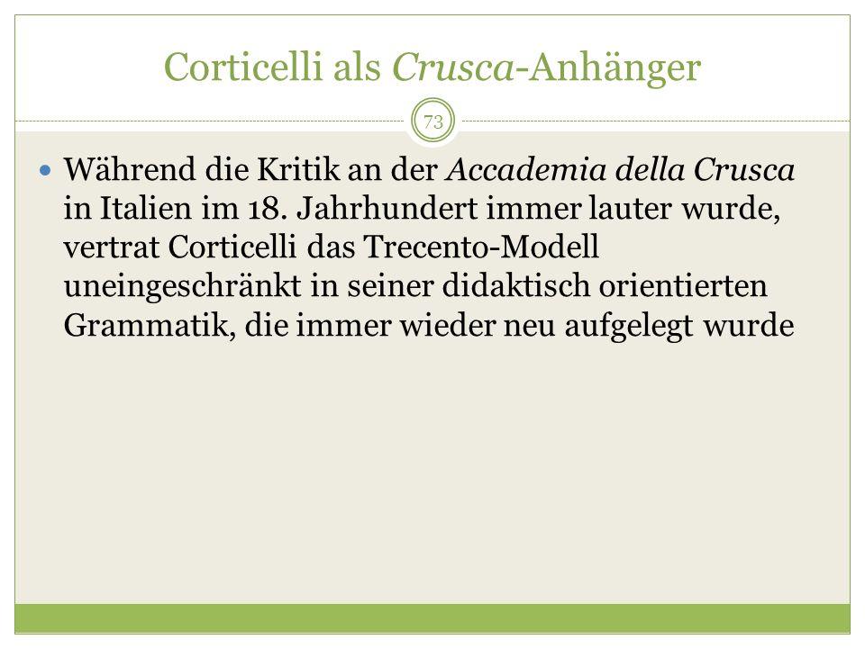 Corticelli als Crusca-Anhänger Während die Kritik an der Accademia della Crusca in Italien im 18. Jahrhundert immer lauter wurde, vertrat Corticelli d