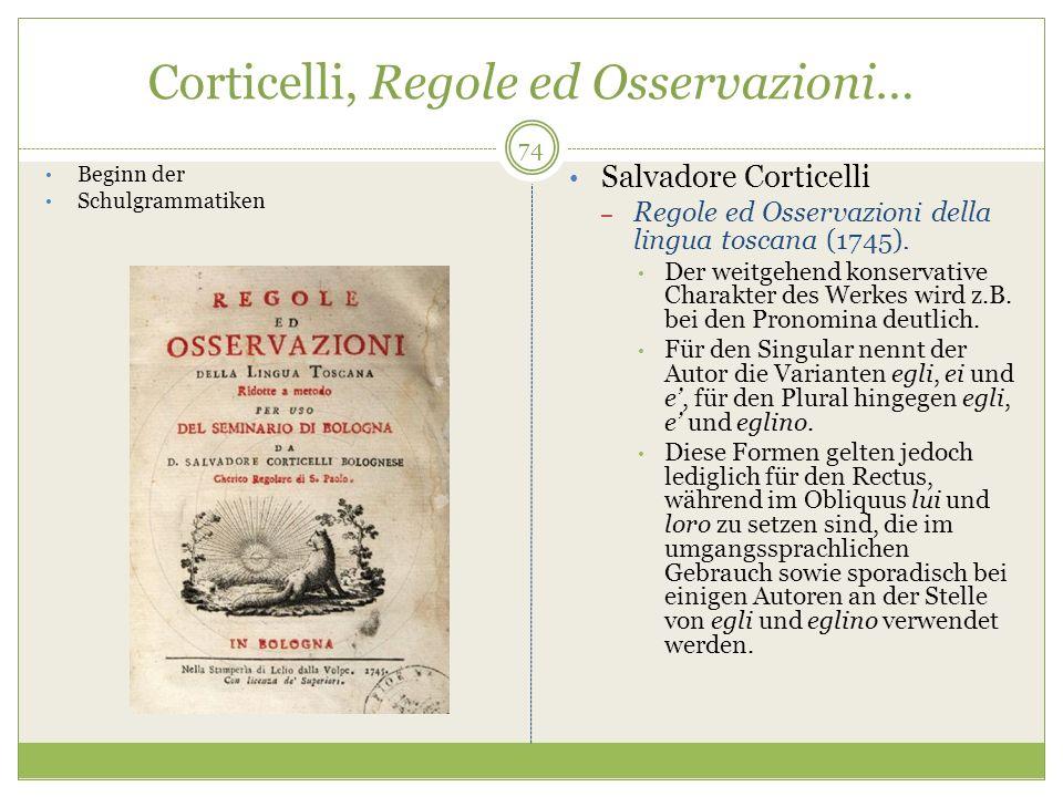 Corticelli, Regole ed Osservazioni… 74 Beginn der Schulgrammatiken Salvadore Corticelli – Regole ed Osservazioni della lingua toscana (1745). Der weit