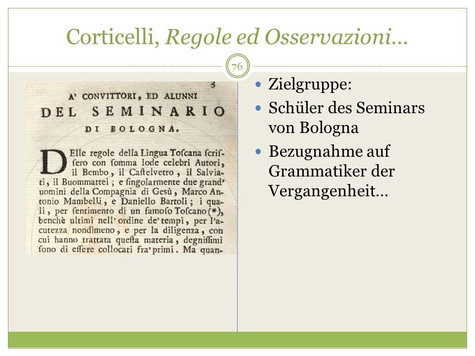 Corticelli, Regole ed Osservazioni… Zielgruppe: Schüler des Seminars von Bologna Bezugnahme auf Grammatiker der Vergangenheit… 76