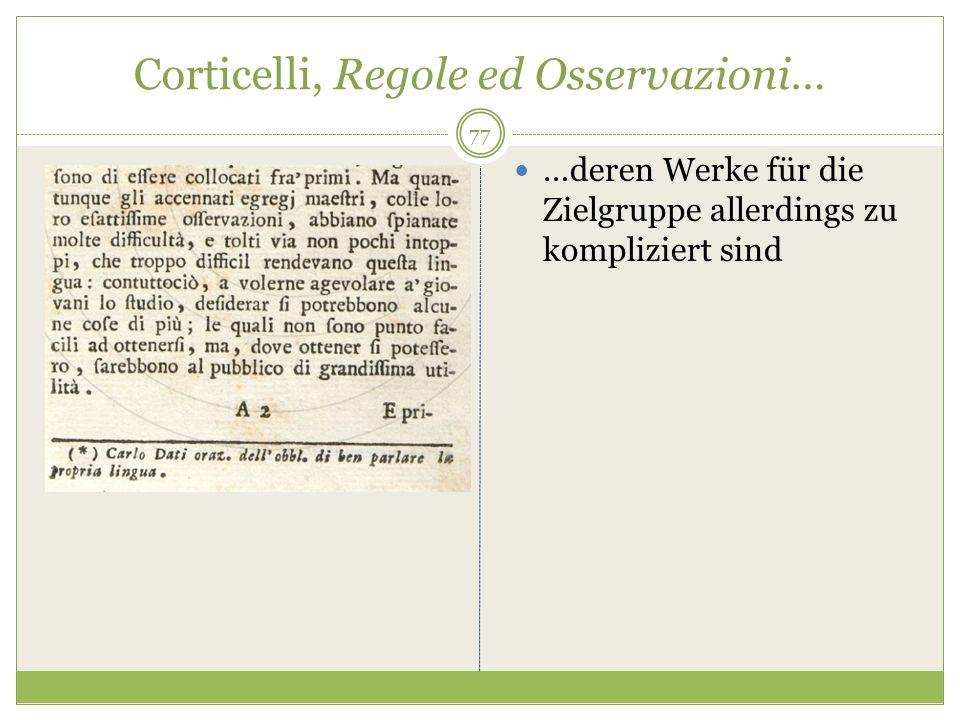 Corticelli, Regole ed Osservazioni… …deren Werke für die Zielgruppe allerdings zu kompliziert sind 77