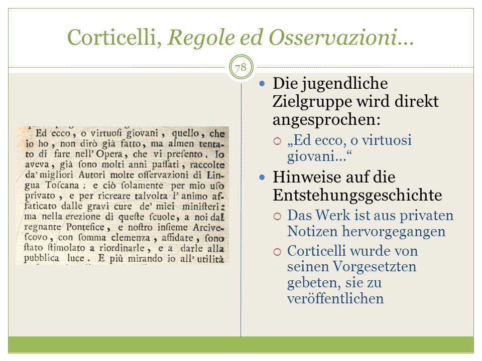 Corticelli, Regole ed Osservazioni… Die jugendliche Zielgruppe wird direkt angesprochen: Ed ecco, o virtuosi giovani… Hinweise auf die Entstehungsgeschichte Das Werk ist aus privaten Notizen hervorgegangen Corticelli wurde von seinen Vorgesetzten gebeten, sie zu veröffentlichen 78