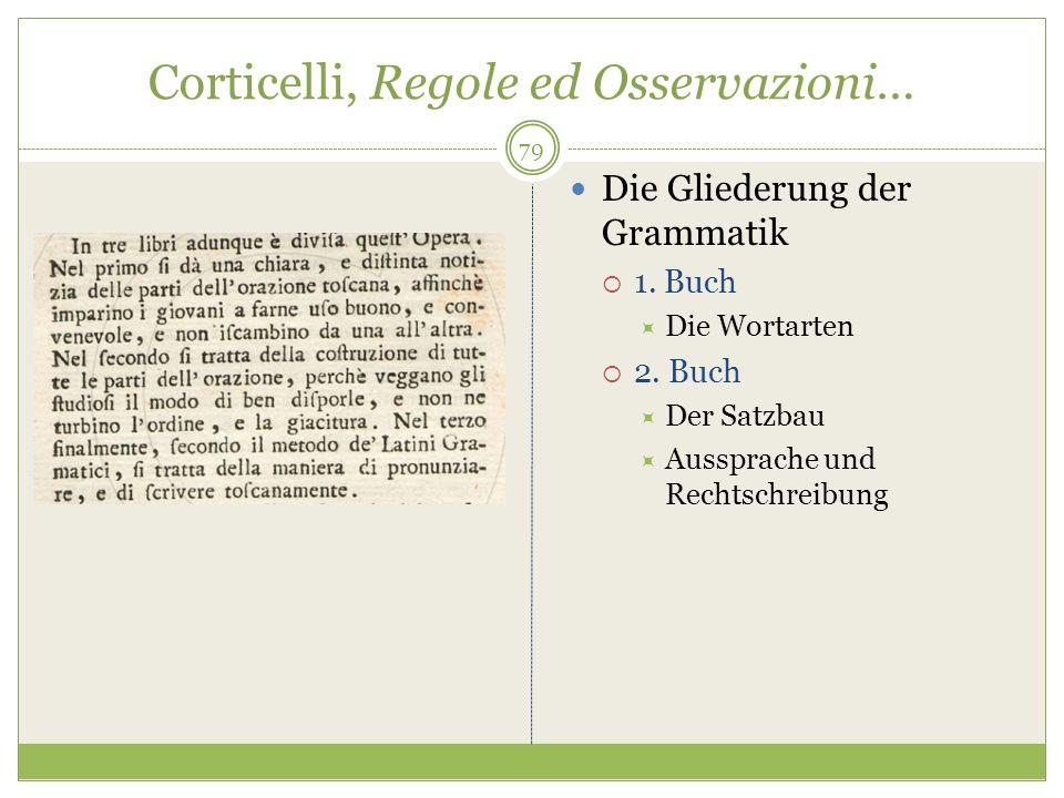 Corticelli, Regole ed Osservazioni… Die Gliederung der Grammatik 1. Buch Die Wortarten 2. Buch Der Satzbau Aussprache und Rechtschreibung 79