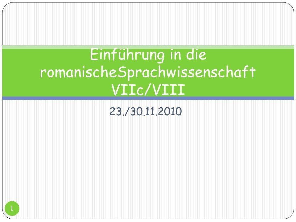 23./30.11.2010 Einführung in die romanischeSprachwissenschaft VIIc/VIII 1