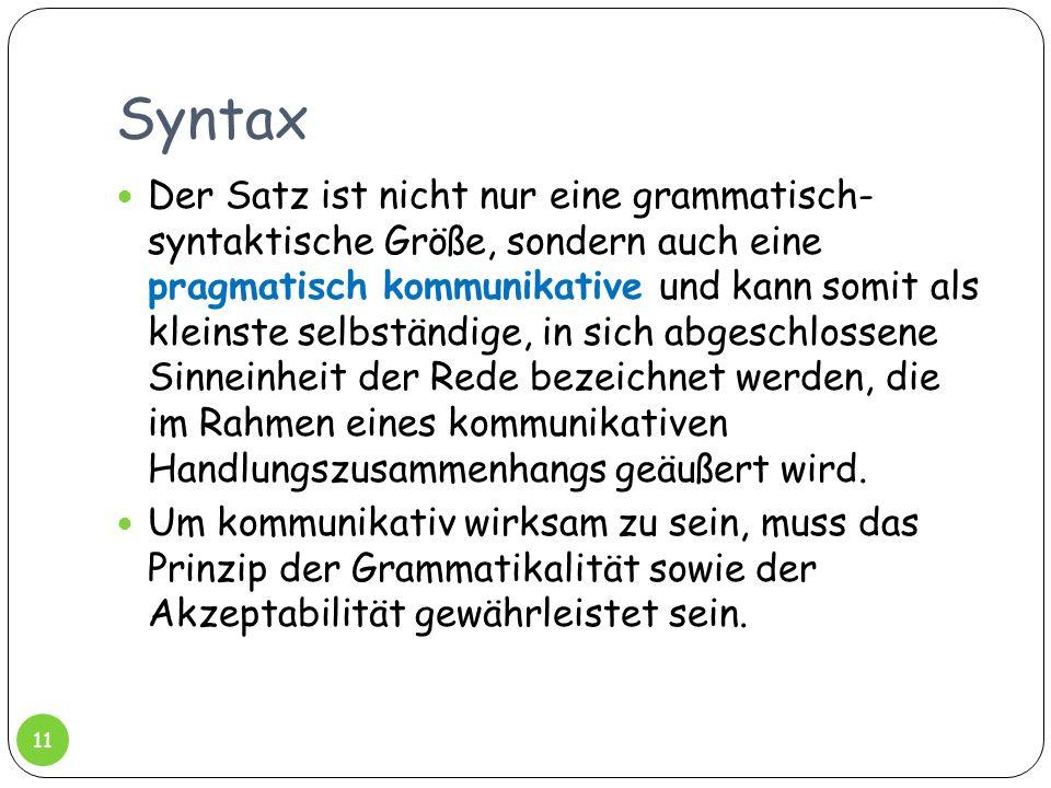 Syntax Der Satz ist nicht nur eine grammatisch- syntaktische Größe, sondern auch eine pragmatisch kommunikative und kann somit als kleinste selbständi