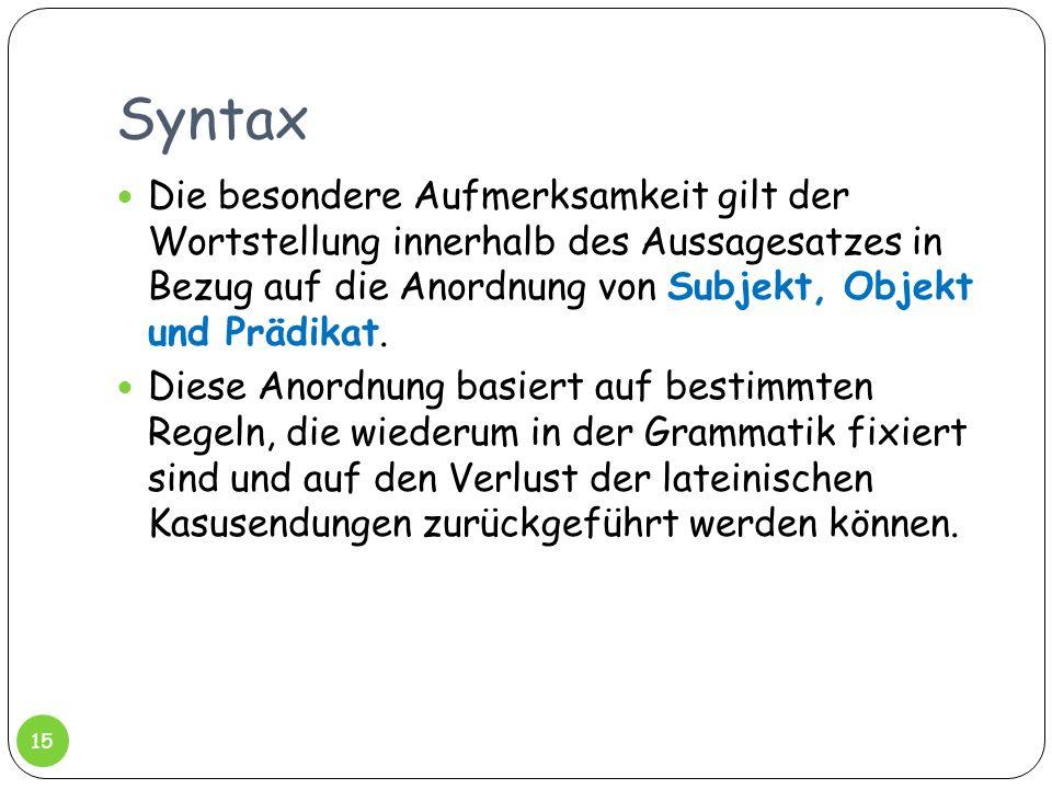 Syntax Die besondere Aufmerksamkeit gilt der Wortstellung innerhalb des Aussagesatzes in Bezug auf die Anordnung von Subjekt, Objekt und Prädikat. Die